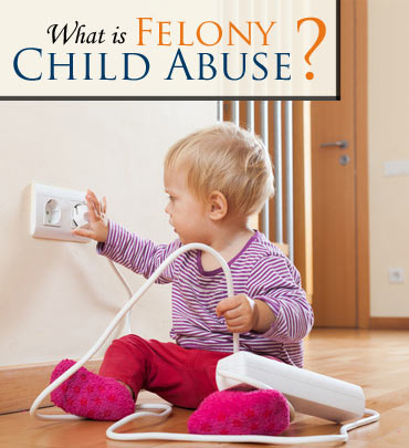 Charged with Felony Child Abuse? Read more about your charges and how our experienced lawyers can help you with your case.