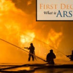 Charged with First Degree Arson? Read more about your charges and why you need an experienced lawyer in Fort Collins and Larimer County, Colorado