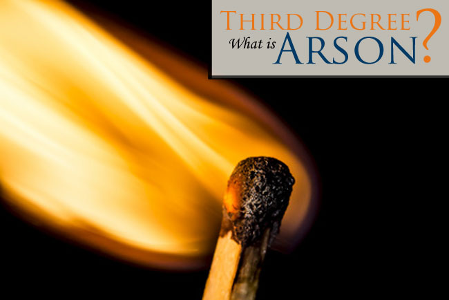 Charged with Third Degree Arson? Read more about these charges and why you need an experienced attorney in Fort Collins and Larimer County, Colorado.